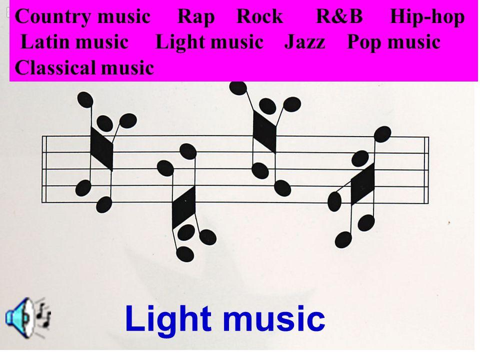 Latin music Country music Rap Rock R&B Hip-hop Latin music Light music Jazz Pop music Classical music