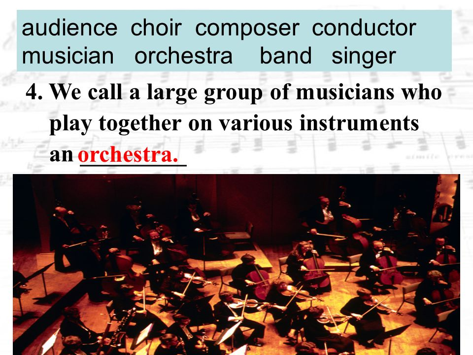 5.One who directs an orchestra or other such groups is a _________.