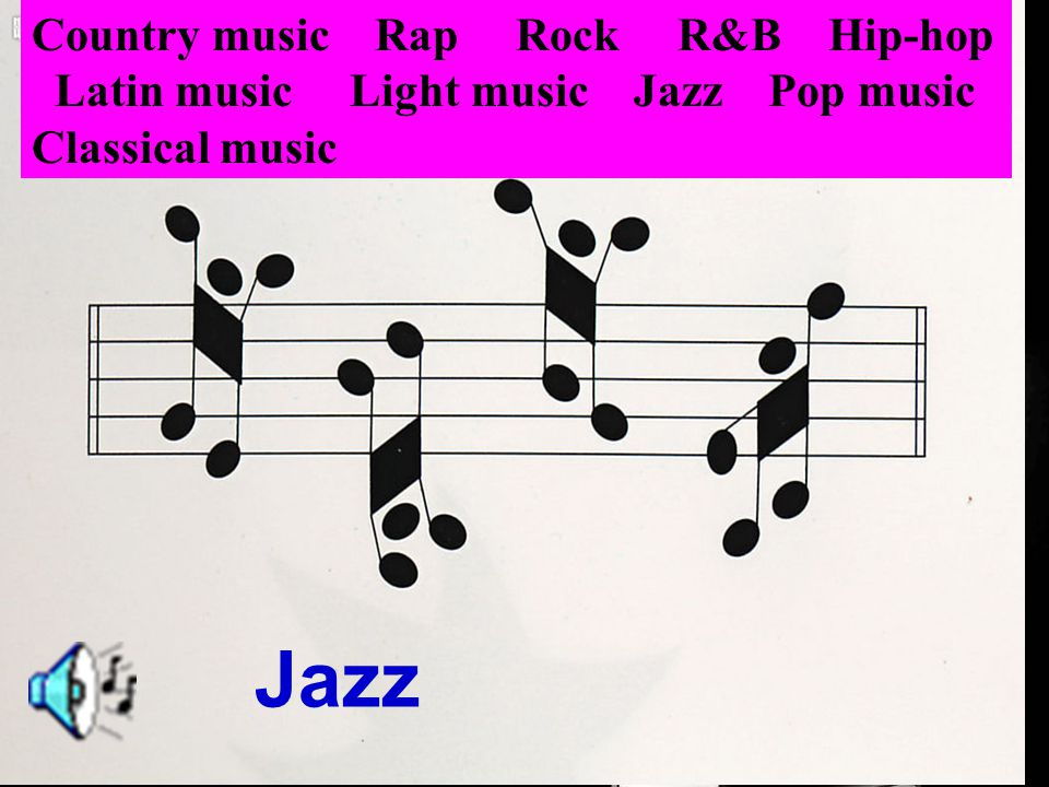 Folk music Country music Rap Rock R&B Hip-hop Latin music Light music Jazz Pop music Classical music