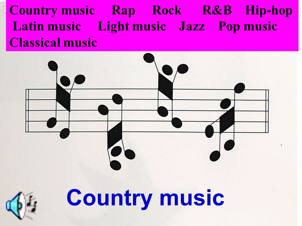 Light music Country music Rap Rock R&B Hip-hop Latin music Light music Jazz Pop music Classical music