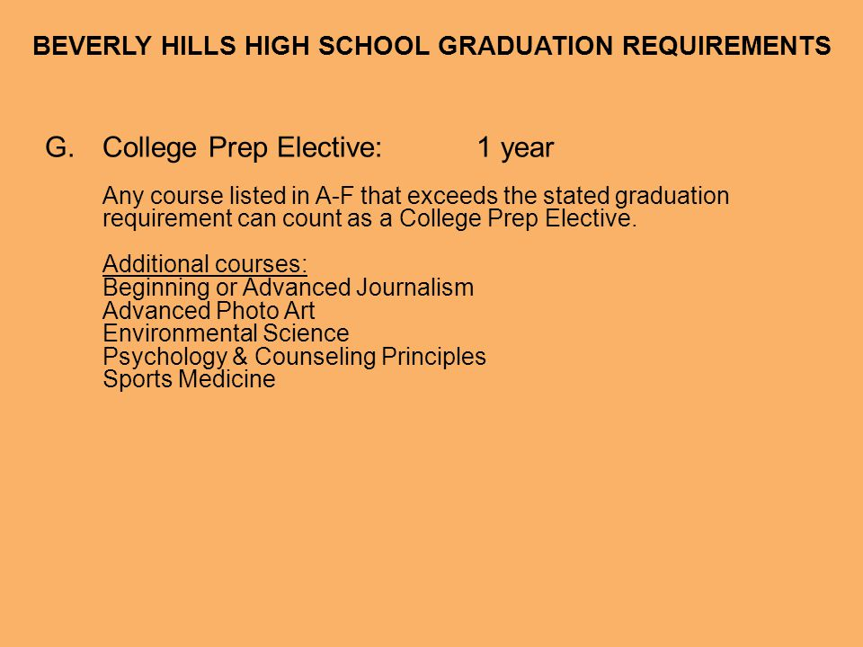 BEVERLY HILLS HIGH SCHOOL GRADUATION REQUIREMENTS Students must pass both the English/Language Arts and Math sections of the California High School Exit Examination (CAHSEE).