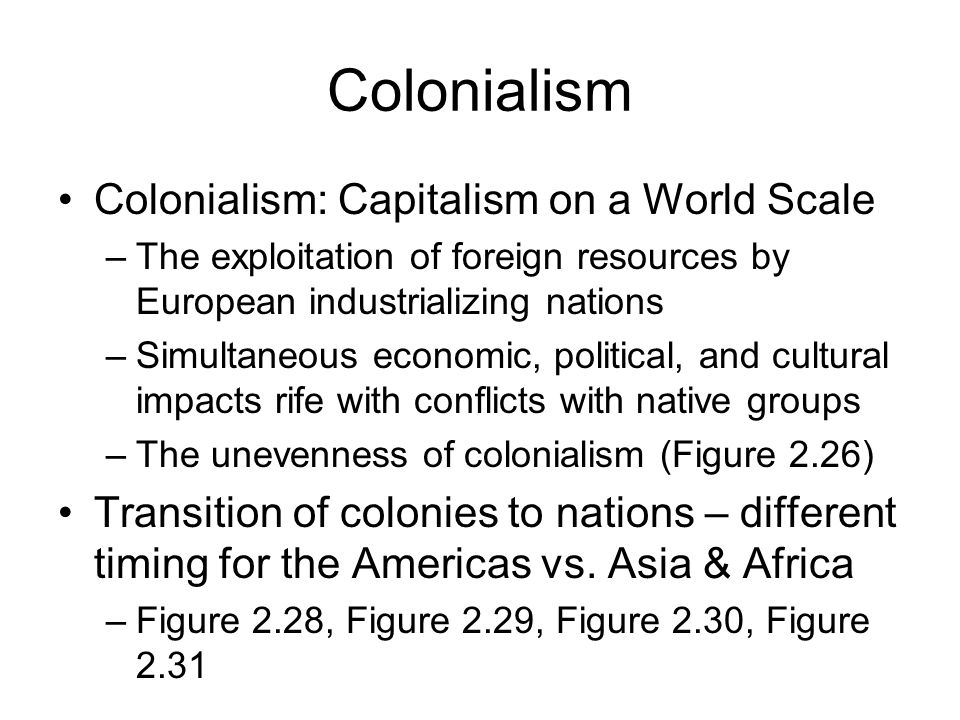 Waves of European Colonialism Dominated by Spain & Portugal Napoleonic Wars, American Revolution, Latin American Independence British & French - dominated exploitation of Africa, Asia, and the Middle East Post WW-II Collapse