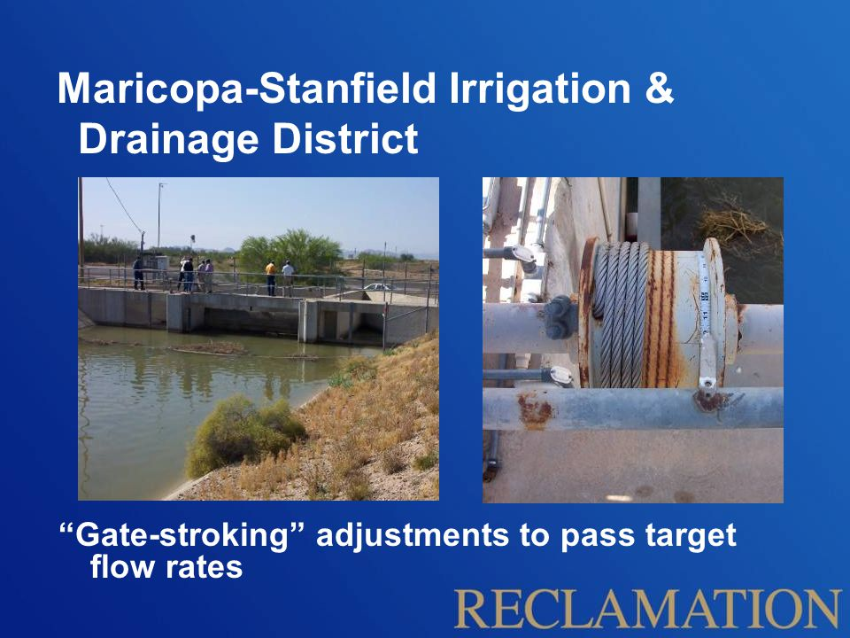 Maricopa-Stanfield Irrigation & Drainage District Remote operating benefits Dramatic reduction in staff/equipment resources devoted to main canal adjustments Improved ability to react to demand changes; operational issues Negligible spillage loss