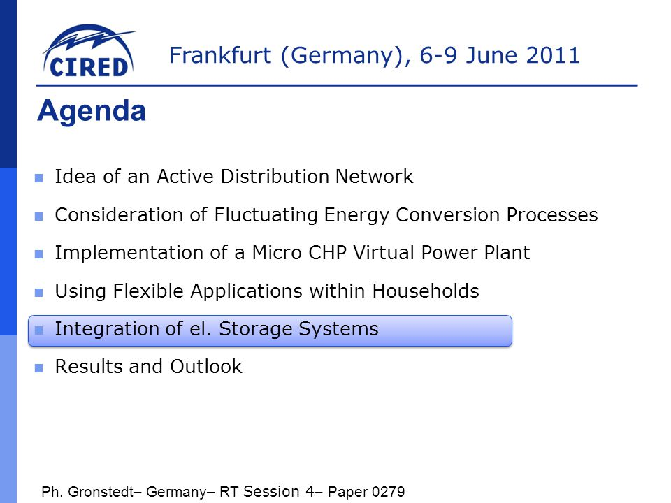 Frankfurt (Germany), 6-9 June 2011 Electric storage systems within an active distribution network  Electro-chemical storage systems with up to 5kW and 10kWh are combined with almost every third decentralized power unit.
