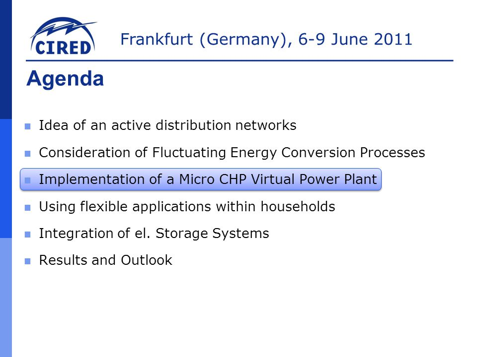 Frankfurt (Germany), 6-9 June 2011 Virtual power plant of combined heat and power micro units  Micro CHP units installed with buffer storage and peak load boiler  A developed energy management system, based on a standard communication (IEC 61850), coordinates the use of the virtual power plant by using UMTS-router Ph.
