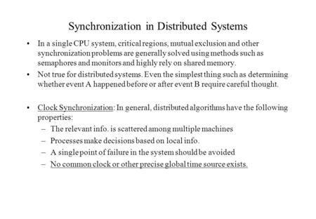 Synchronization in Distributed Systems In a single CPU system, critical regions, mutual exclusion and other synchronization problems are generally solved.