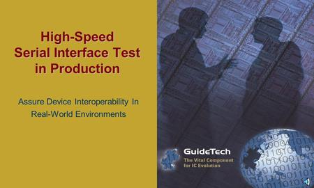 High-Speed Serial Interface Test in Production Assure Device Interoperability In Real-World Environments.