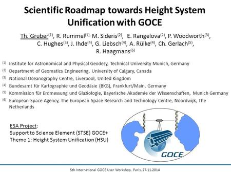 Scientific Roadmap towards Height System Unification with GOCE 5th International GOCE User Workshop, Paris, Th. Gruber (1), R. Rummel (1), M.