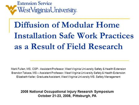 Diffusion of Modular Home Installation Safe Work Practices as a Result of Field Research Mark Fullen, MS, CSP - Assistant Professor, West Virginia University.
