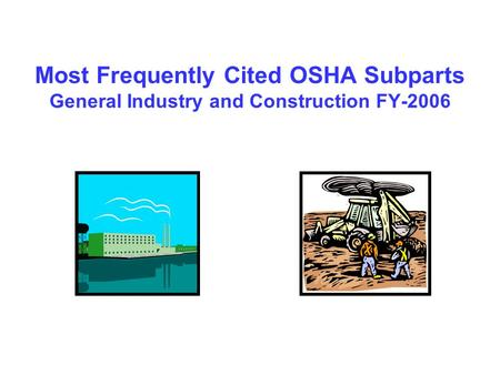 Most Frequently Cited OSHA Subparts General Industry and Construction FY-2006.