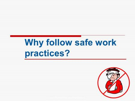 Hazard Recognition and Risk Analysis Why follow safe work practices?