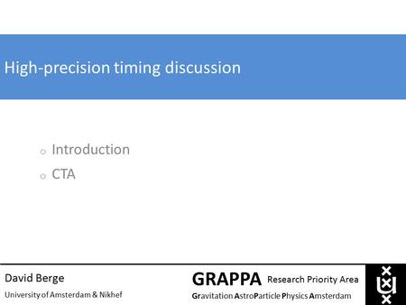 High-precision timing discussion 1 David Berge University of Amsterdam & Nikhef GRAPPA Gravitation AstroParticle Physics Amsterdam Research Priority Area.