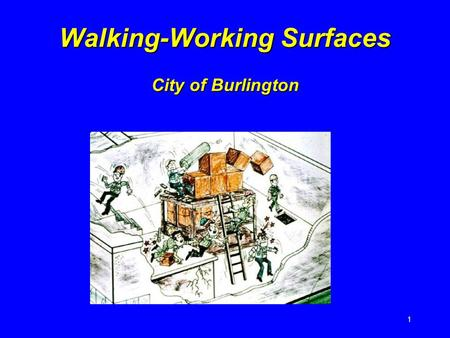 1 Walking-Working Surfaces City of Burlington 2 Introduction !Slips, trips and falls cause:  the majority of general industry accidents  15 percent.
