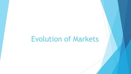 Evolution of Markets.  https://www.youtube.com/watch?v=WUMwCMpWR8Y https://www.youtube.com/watch?v=WUMwCMpWR8Y.