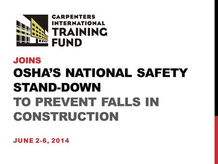 JOINS OSHA'S NATIONAL SAFETY STAND-DOWN TO PREVENT FALLS IN CONSTRUCTION JUNE 2-6, 2014.