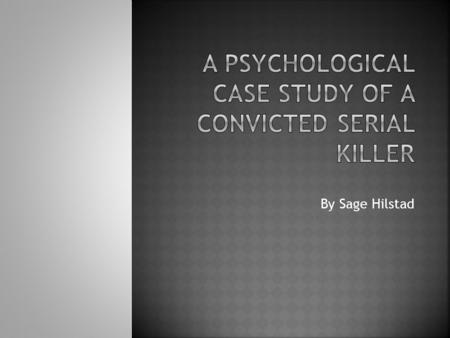By Sage Hilstad.  Definition of a Serial Killer  What is the True Persona of a Serial Killer? Overview  Background: Important Life Experiences  Overview.