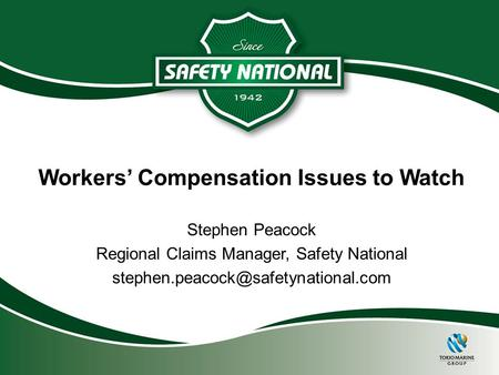 Workers' Compensation Issues to Watch Stephen Peacock Regional Claims Manager, Safety National