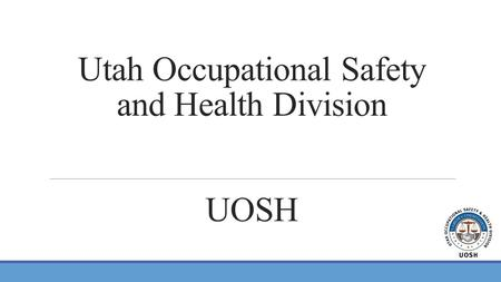Utah Occupational Safety and Health Division UOSH.