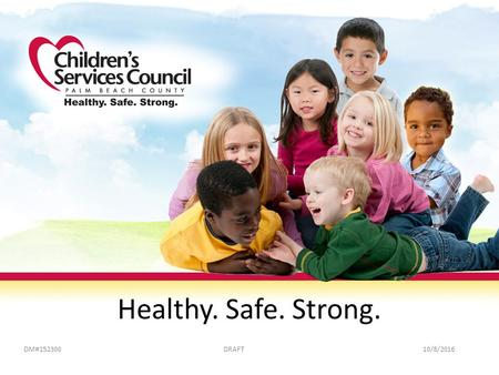Healthy. Safe. Strong. DM#152300DRAFT10/8/2016. All Resources and Efforts Focus On Achieving The Target Born healthy Safe from neglect and abuse Ready.