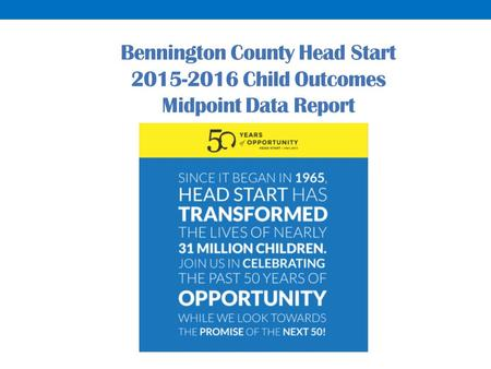 Bennington County Head Start Child Outcomes Midpoint Data Report.