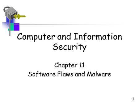 Computer and Information Security Chapter 11 Software Flaws and Malware 1.
