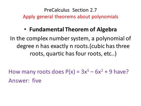 PreCalculus Section 2.7 Apply general theorems about polynomials Fundamental Theorem of Algebra In the complex number system, a polynomial of degree n.