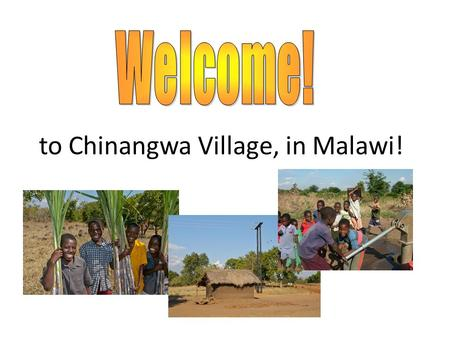 To Chinangwa Village, in Malawi!. Malawi is a small country in east Africa. We are visiting Chinangwa village in the south of Malawi.