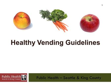 Public Health – Seattle & King County 1 Healthy Vending Guidelines.
