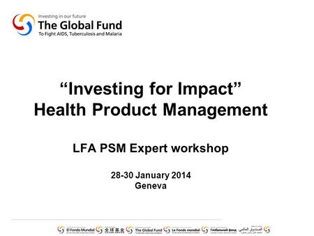 """Investing for Impact"" Health Product Management LFA PSM Expert workshop January 2014 Geneva."