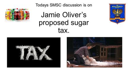 Jamie Oliver's proposed sugar tax. Todays SMSC discussion is on.