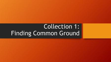 Collection 1: Finding Common Ground. Why this Text? The tension between being safe and being open to new experiences is one students have probably encountered,