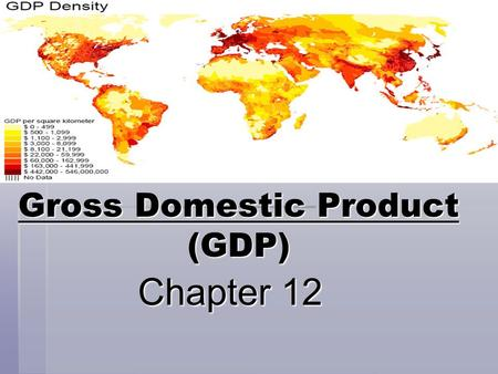 Gross Domestic Product (GDP) Chapter 12 Chapter 12.