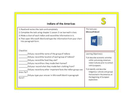 1.Read and review the task card completely 2.Complete the task using chapter 1 Lesson 3 we learned in class. 3.Make a chart of each Indian and record the.