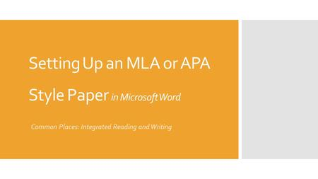 Setting Up an MLA or APA Style Paper in Microsoft Word Common Places: Integrated Reading and Writing.