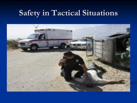Safety in Tactical Situations. Injured – Getting Out of the Line of Fire Injured – Getting Out of the Line of Fire You've Just Been Shot. You've Just.