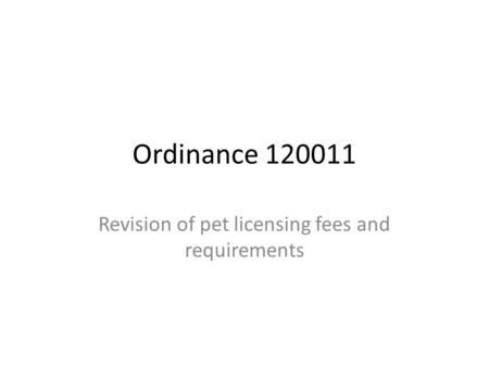 Ordinance 120011 Revision of pet licensing fees and requirements.