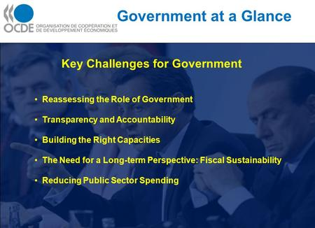 Government at a Glance Key Challenges for Government Reassessing the Role of Government Transparency and Accountability Building the Right Capacities The.