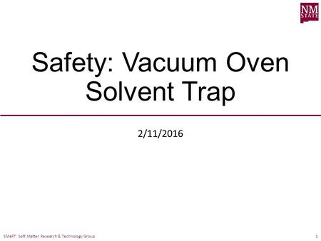 SMaRT: Soft Matter Research & Technology Group Safety: Vacuum Oven Solvent Trap 2/11/2016 1.