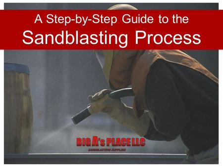 A Step-by-Step Guide to the Sandblasting Process.