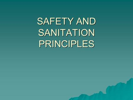 SAFETY AND SANITATION PRINCIPLES. SAFETY  Workplace accidents--$48 billion/yr. Often caused by: fatigue, poor kitchen design, minimal training  Safe.