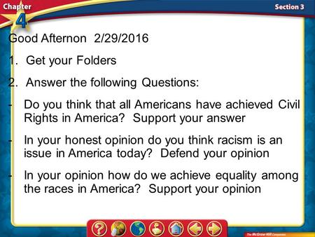 Section 3 Good Afternon 2/29/2016 1.Get your Folders 2.Answer the following Questions: -Do you think that all Americans have achieved Civil Rights in America?