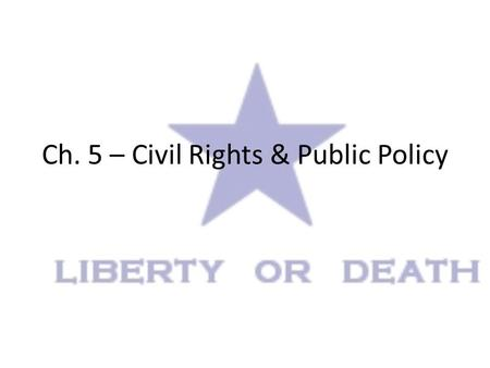 Ch. 5 – Civil Rights & Public Policy. Civil Rights: – Policies designed to protect people against arbitrary or discriminatory treatment by govt officials.