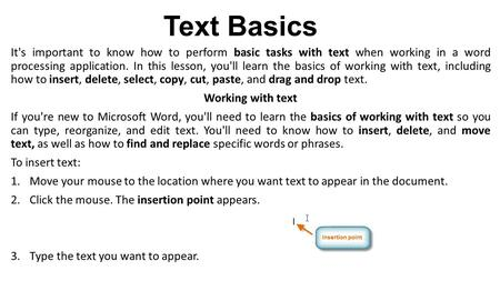 Text Basics It's important to know how to perform basic tasks with text when working in a word processing application. In this lesson, you'll learn the.