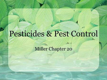 Pesticides & Pest Control Miller Chapter 20. Pests Definition - Any organism that interferes in some way with human welfare or activities.