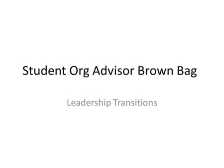Student Org Advisor Brown Bag Leadership Transitions.