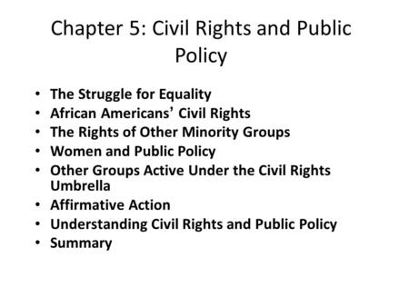 Chapter 5: Civil Rights and Public Policy The Struggle for Equality African Americans' Civil Rights The Rights of Other Minority Groups Women and Public.