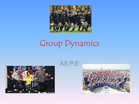 Group Dynamics AS P.E. The role of group dynamics in sport Groups –An interaction between individuals –Communication over a period of time –Collective.