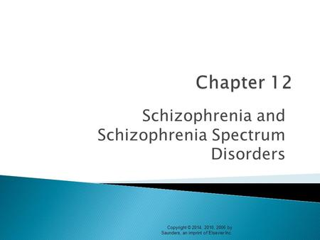 Schizophrenia and Schizophrenia Spectrum Disorders Copyright © 2014, 2010, 2006 by Saunders, an imprint of Elsevier Inc.