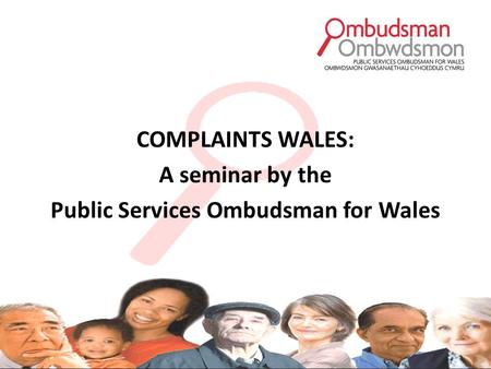 COMPLAINTS WALES: A seminar by the Public Services Ombudsman for Wales.