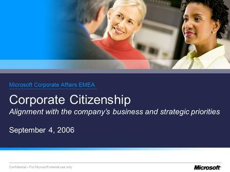 Confidential – For Microsoft internal use only Microsoft Corporate Affairs EMEA Corporate Citizenship Alignment with the company's business and strategic.